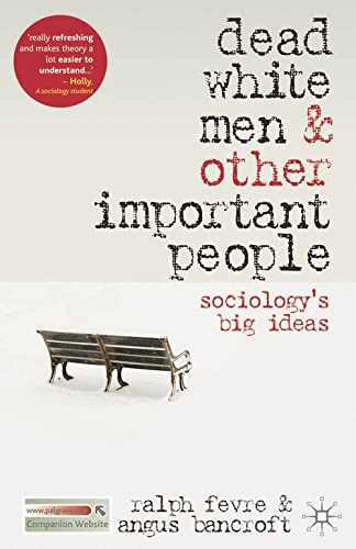 Dead White Men and Other Important People: Sociology's Big Ideas by Ralph Fevre