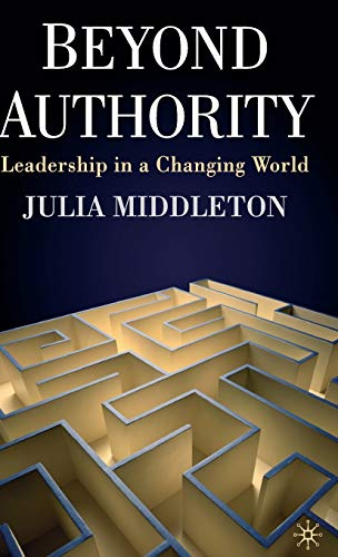 Beyond Authority: Leadership in a Changing World by Julia Middleton