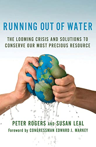 Running Out of Water: The Looming Crisis and Solutions to Conserve Our Most Precious Resource by Peter Rogers