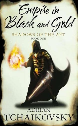 Empire in Black and Gold: Shadows of the Apt Book One by Adrian Tchaikovsky