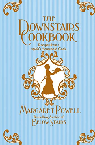 The Downstairs Cookbook: Recipes from a 1920s Household Cook by Margaret Powell