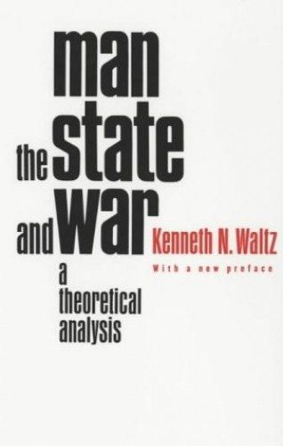 Man, the State and War: A Theoretical Analysis by Kenneth N. Waltz