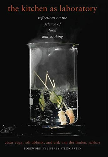 The Kitchen as Laboratory: Reflections on the Science of Food and Cooking by Cesar Vega