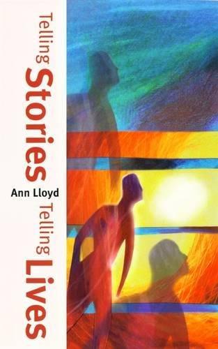 Telling Stories, Telling Lives by Ann Lloyd