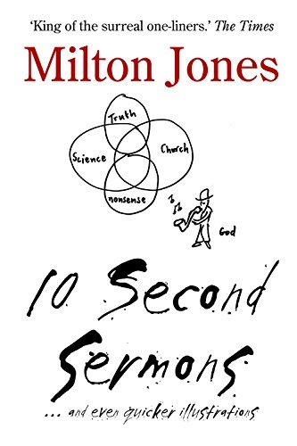 10 Second Sermons: .. and Even Quicker Illustrations by Milton Jones