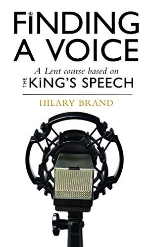 Finding a Voice: A Lent Course Based on The King's Speech by Hilary Brand