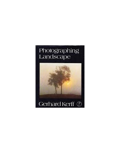 Photographing Landscape by Gerhard Kerff