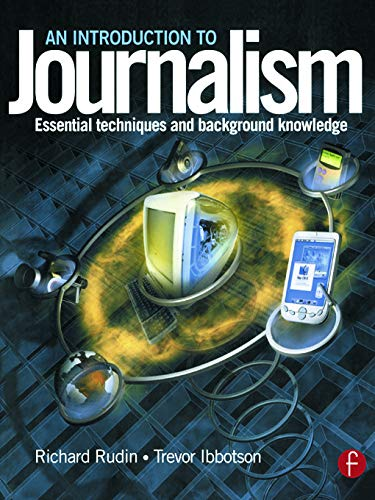 An Introduction to Journalism: Essential Techniques and Background Knowledge by Richard Rudin