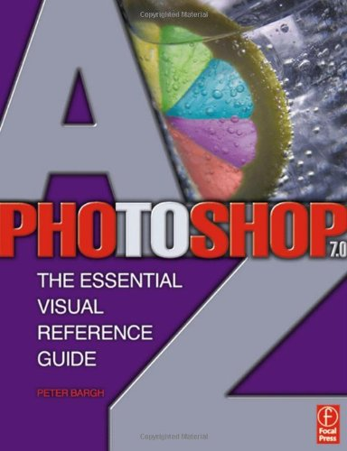 Photoshop 7.0 A-Z: The Essential Visual Reference Guide by Peter Bargh