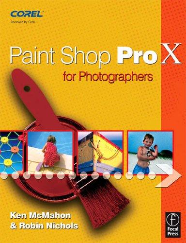 Paint Shop Pro X for Photographers by Ken McMahon