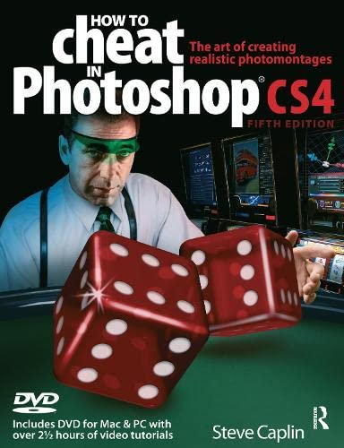 How to Cheat in Photoshop CS4: The Art of Creating Photorealistic Montages by Steve Caplin
