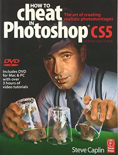 How to Cheat in Photoshop CS5: The Art of Creating Realistic Photomontages by Steve Caplin