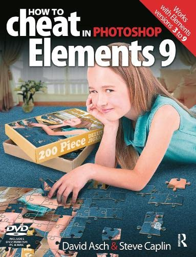 How to Cheat in Photoshop Elements 9: Discover the Magic of Adobe's Best Kept Secret by David Asch