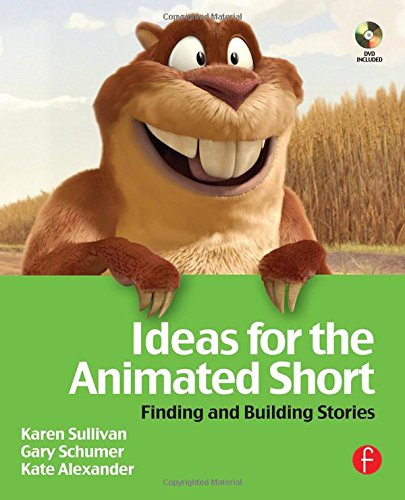 Ideas for the Animated Short: Finding and Building Stories by Karen Sullivan