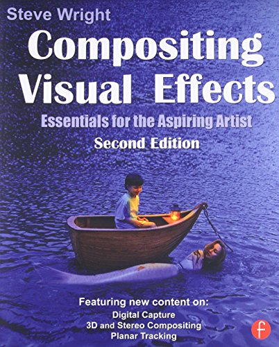Compositing Visual Effects: Essentials for the Aspiring Artist by Steve Wright