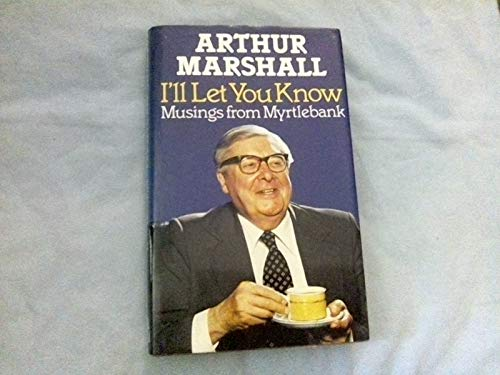I'll Let You Know: Musings from Myrtlebank by Arthur Marshall