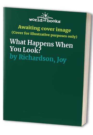 What Happens When You Look? by Joy Richardson