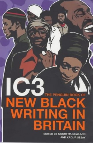 IC3: The Penguin Book of New Black Writing in Britain by Courttia Newland