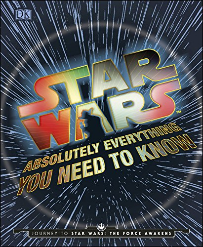 Star Wars Absolutely Everything You Need to Know by