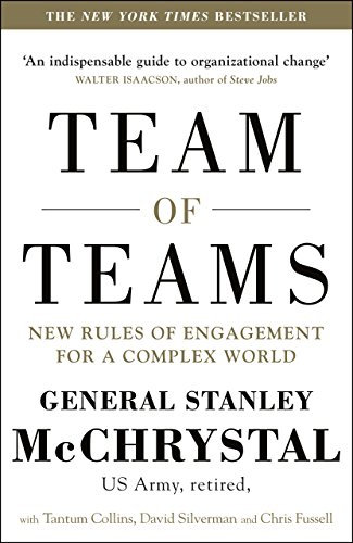 Team of Teams: New Rules of Engagement for a Complex World by General Stanley A. McChrystal