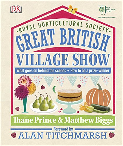 RHS Great British Village Show: What Goes on Behind the Scenes and How to be a Prize-Winner by Matthew Biggs