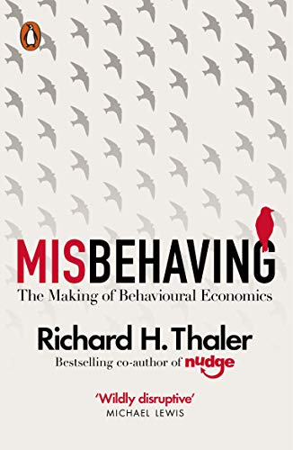 Misbehaving: The Making of Behavioural Economics by Richard H. Thaler