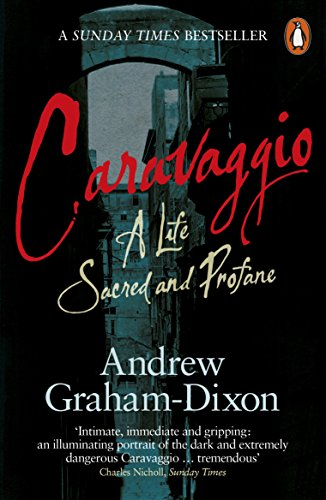 Caravaggio: A Life Sacred and Profane by Andrew Graham-Dixon