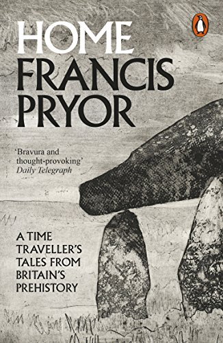 Home: A Time Traveller's Tales from Britain's Prehistory by Francis Pryor