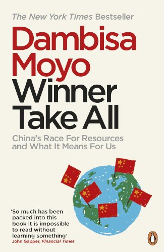 Winner Take All: China's Race for Resources and What it Means for Us by Dambisa Moyo