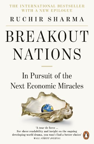 Breakout Nations: In Pursuit of the Next Economic Miracles by Ruchir Sharma