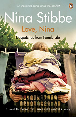 Love, Nina: Despatches from Family Life by Nina Stibbe