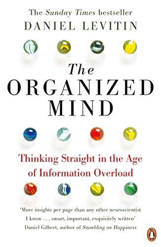 The Organized Mind: Thinking Straight in the Age of Information Overload by Daniel J. Levitin