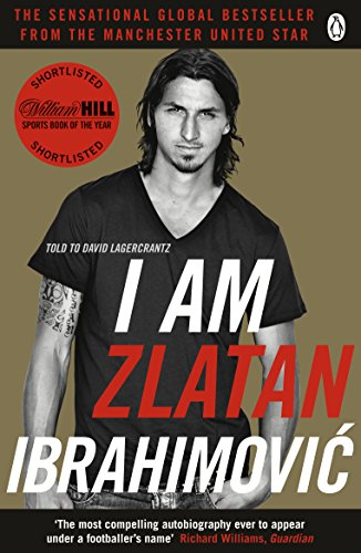 I am Zlatan Ibrahimovic by Zlatan Ibrahimovic