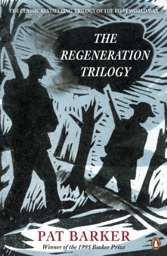 The Regeneration Trilogy: Regeneration; The Eye in the Door; The Ghost Road by Pat Barker