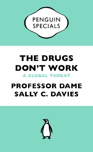 The Drugs Don't Work: A Global Threat by Sally Davies