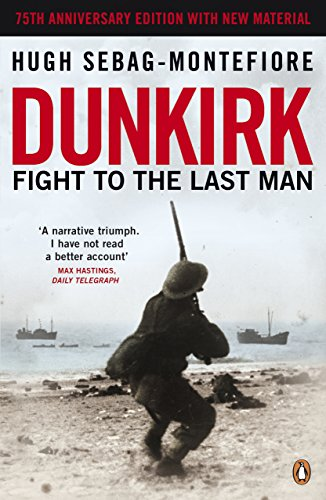 Dunkirk: Fight to the Last Man by Hugh Sebag-Montefiore