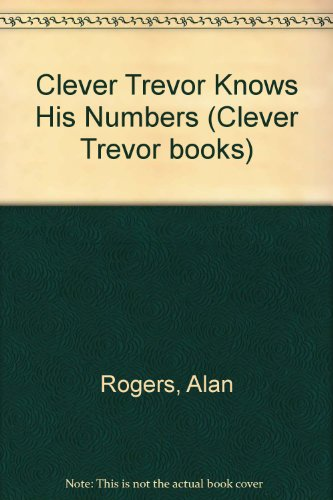Clever Trevor Knows His Numbers by Alan Rogers