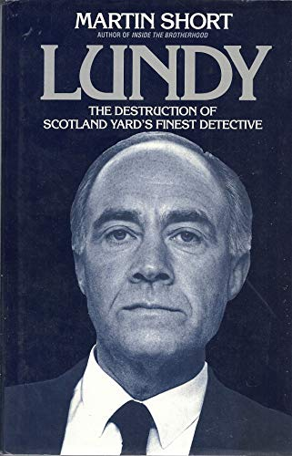 Lundy: The Destruction of Scotland Yard's Finest Detective by Martin Short