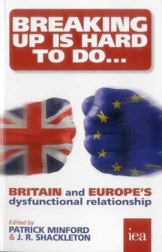 Breaking Up is Hard to Do: Britain and Europe's Dysfunctional Relationship by Patrick Minford