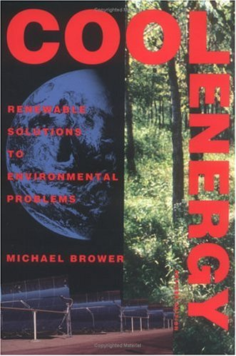 Cool Energy: Renewable Solutions to Environmental Problems by Michael Brower