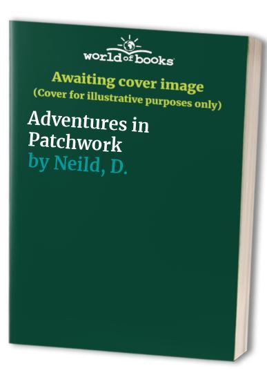 Adventures in Patchwork by D. Neild