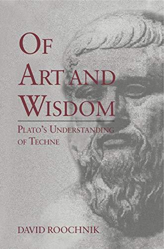 "Of Art and Wisdom: Plato's Understanding of ""Techne"" by David Roochnik (Professor of Philosophy, Boston University, USA)"