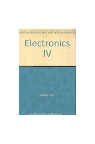 Electronics IV: IV by D. C. Green
