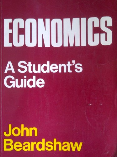 Economics: A Student's Guide by John Beardshaw
