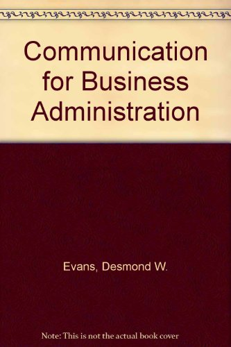 Communication for Business Administration by Desmond W. Evans