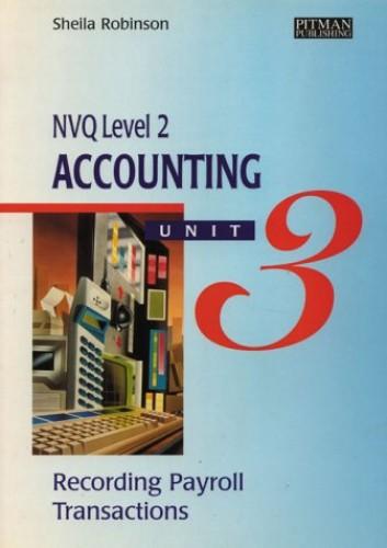 Accounting: Recording Payroll Transactions: NVQ Level 2: Unit 3 by Sheila I. Robinson