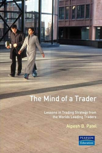 The Mind of a Trader: Lessons in Trading Strategy from the World's Leading Traders by Alpesh B. Patel