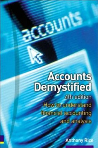 Accounts Demystified: How to Understand and Use the Principles of Business Accounting by Anthony Rice