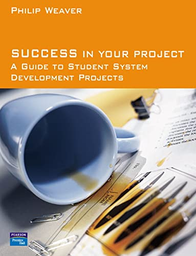 Success in Your Project: A Guide to Student System Development Projects by Philip Weaver
