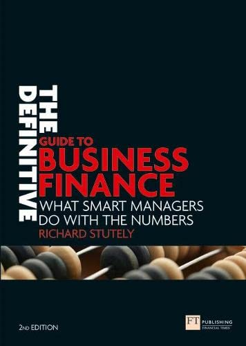 The Definitive Guide to Business Finance: What Smart Managers Do with the Numbers by Richard Stutely